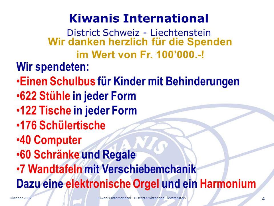 Oktober 2007Kiwanis International - District Switzerland-Liechtenstein 4 Wir spendeten: Einen Schulbus für Kinder mit Behinderungen 622 Stühle in jede