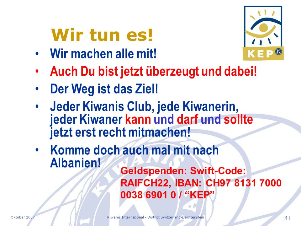 Oktober 2007Kiwanis International - District Switzerland-Liechtenstein 41 Wir tun es.