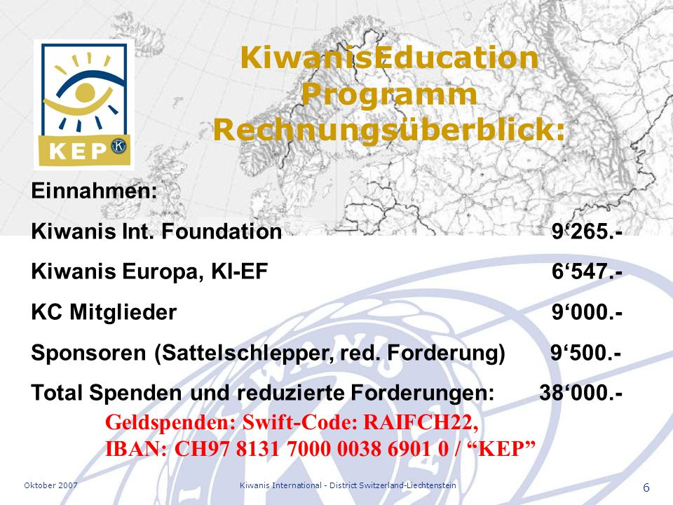 Oktober 2007Kiwanis International - District Switzerland-Liechtenstein 6 KiwanisEducation Programm Rechnungsüberblick: Einnahmen: Kiwanis Int.