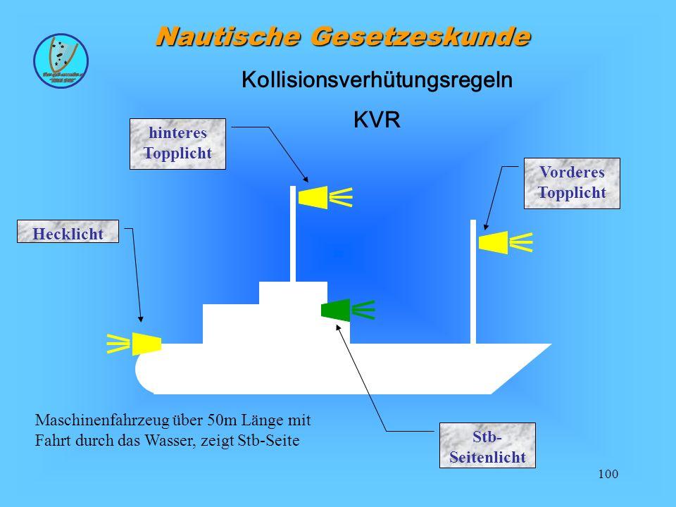100 Nautische Gesetzeskunde Kollisionsverhütungsregeln KVR Hecklicht Stb- Seitenlicht Vorderes Topplicht hinteres Topplicht Maschinenfahrzeug über 50m Länge mit Fahrt durch das Wasser, zeigt Stb-Seite