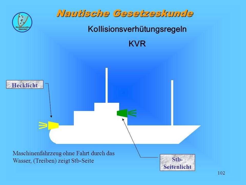 102 Nautische Gesetzeskunde Kollisionsverhütungsregeln KVR Hecklicht Stb- Seitenlicht Maschinenfahrzeug ohne Fahrt durch das Wasser, (Treiben) zeigt Stb-Seite
