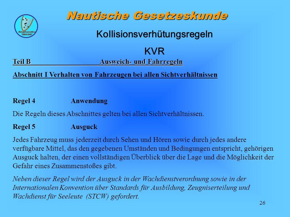 26 Nautische Gesetzeskunde Teil BAusweich- und Fahrregeln Abschnitt I Verhalten von Fahrzeugen bei allen Sichtverhältnissen Regel 4 Anwendung Die Rege