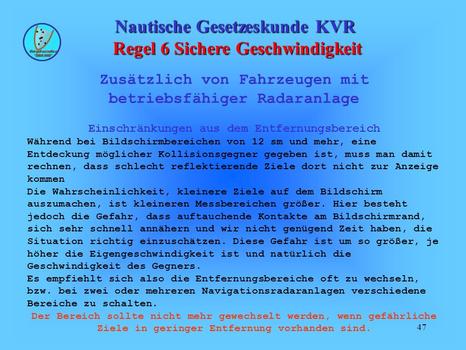47 Nautische Gesetzeskunde KVR Regel 6 Sichere Geschwindigkeit Zusätzlich von Fahrzeugen mit betriebsfähiger Radaranlage Einschränkungen aus dem Entfe