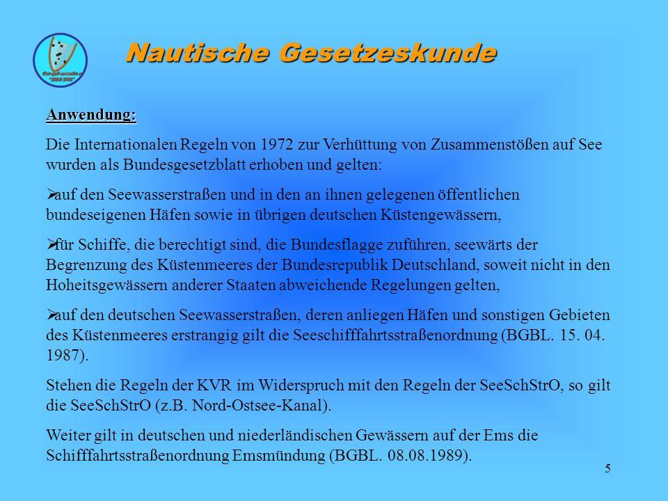 5 Nautische Gesetzeskunde Anwendung: Die Internationalen Regeln von 1972 zur Verhüttung von Zusammenstößen auf See wurden als Bundesgesetzblatt erhobe