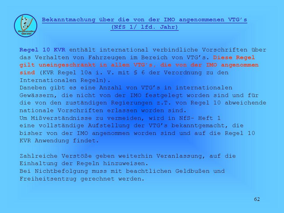 62 Bekanntmachung über die von der IMO angenommenen VTGs (NfS 1/ lfd. Jahr) Regel 10 KVR enthält international verbindliche Vorschriften über das Verh