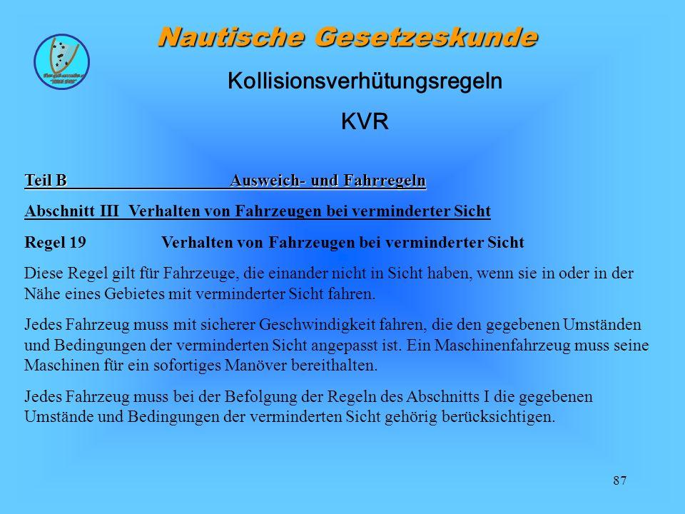87 Nautische Gesetzeskunde Teil BAusweich- und Fahrregeln Abschnitt III Verhalten von Fahrzeugen bei verminderter Sicht Regel 19 Verhalten von Fahrzeu