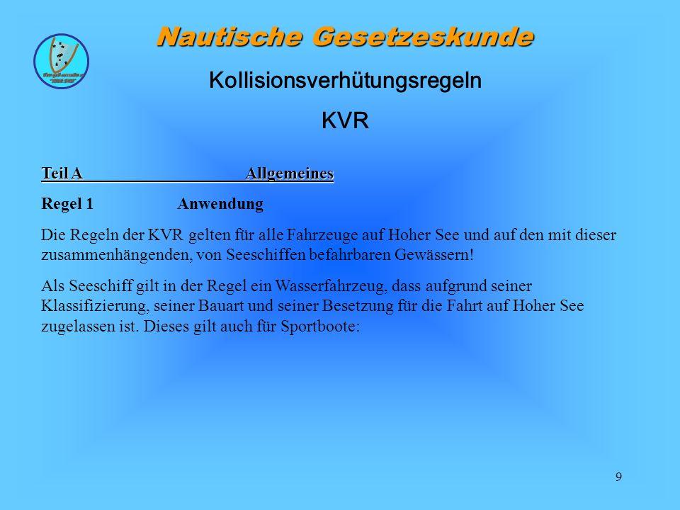 9 Nautische Gesetzeskunde Teil A Allgemeines Regel 1 Anwendung Die Regeln der KVR gelten für alle Fahrzeuge auf Hoher See und auf den mit dieser zusam