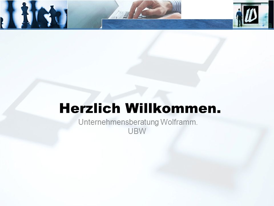 Unternehmensberatung Wolframm. UBW Herzlich Willkommen.