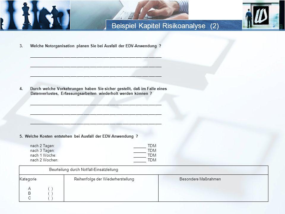 Beispiel Kapitel Risikoanalyse (2) 3.Welche Notorganisation planen Sie bei Ausfall der EDV-Anwendung ? _______________________________________________