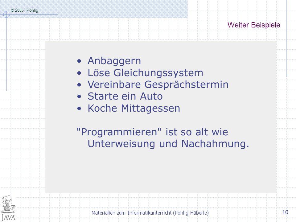 © 2006 Pohlig Materialien zum Informatikunterricht (Pohlig-Häberle) 10 Weiter Beispiele Anbaggern Löse Gleichungssystem Vereinbare Gesprächstermin Sta