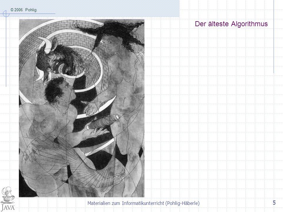 © 2006 Pohlig Materialien zum Informatikunterricht (Pohlig-Häberle) 5 Der älteste Algorithmus