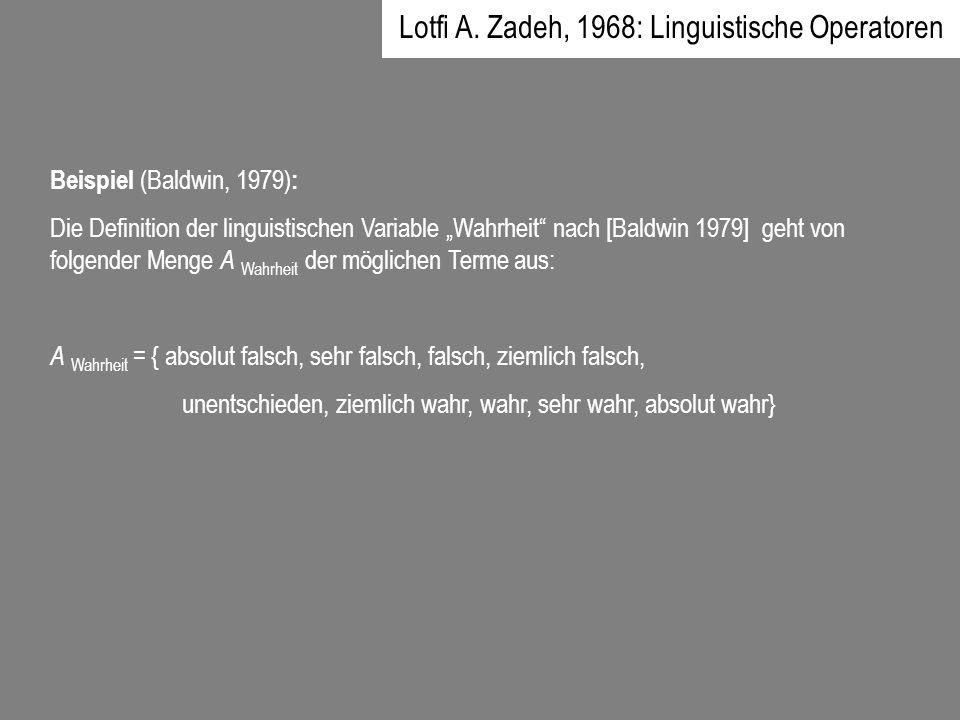 Beispiel (Baldwin, 1979) : Die Definition der linguistischen Variable Wahrheit nach [Baldwin 1979] geht von folgender Menge A Wahrheit der möglichen T