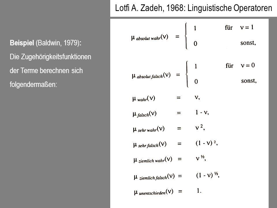 Beispiel (Baldwin, 1979) : Die Zugehörigkeitsfunktionen der Terme berechnen sich folgendermaßen: Lotfi A. Zadeh, 1968: Linguistische Operatoren