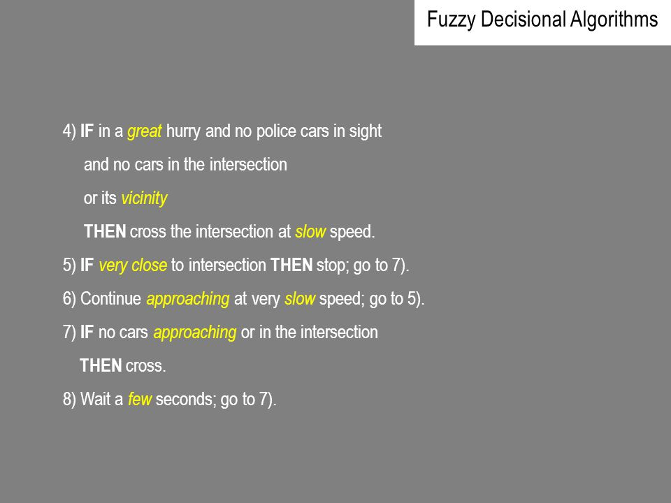 4) IF in a great hurry and no police cars in sight and no cars in the intersection or its vicinity THEN cross the intersection at slow speed. 5) IF ve