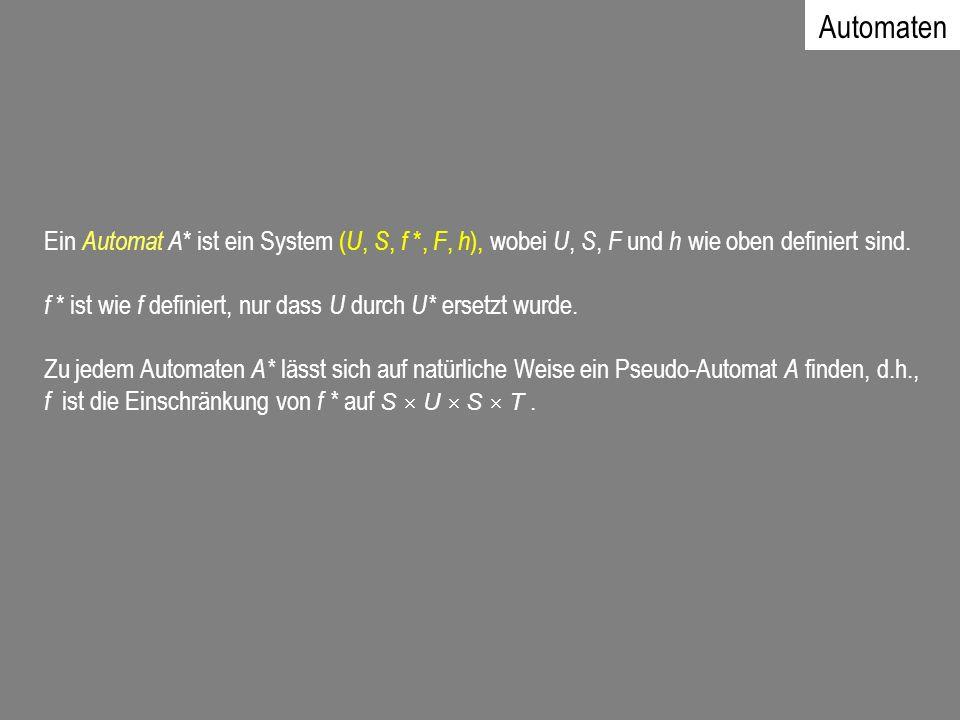 Ein Automat A * ist ein System ( U, S, f *, F, h ), wobei U, S, F und h wie oben definiert sind. f * ist wie f definiert, nur dass U durch U* ersetzt