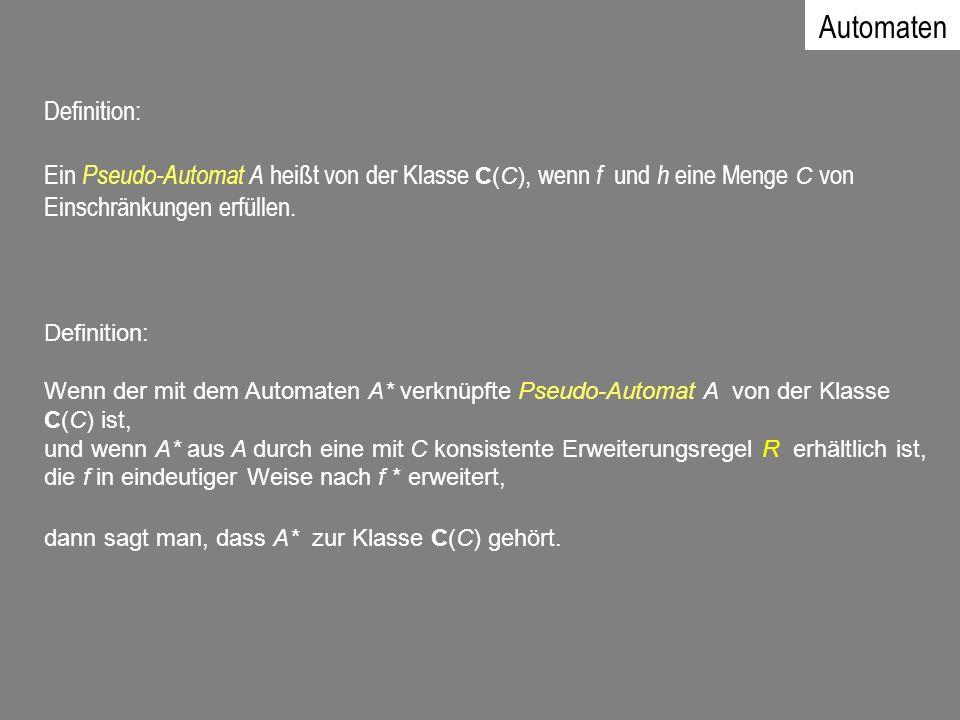 Definition: Ein Pseudo-Automat A heißt von der Klasse C(C), wenn f und h eine Menge C von Einschränkungen erfüllen. Definition: Wenn der mit dem Autom