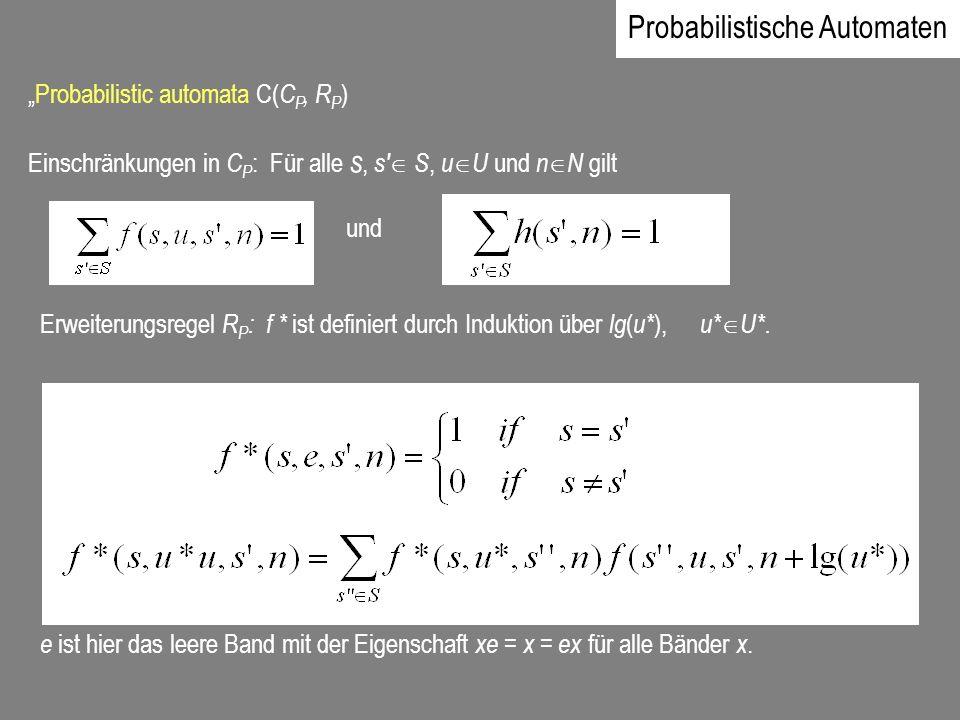 Probabilistic automata C( C P, R P ) Einschränkungen in C P : Für alle s, s S, u U und n N gilt und Erweiterungsregel R P : f * ist definiert durch In