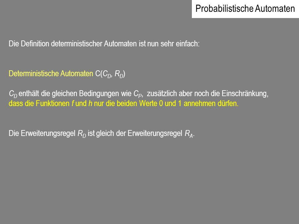Die Definition deterministischer Automaten ist nun sehr einfach: Deterministische Automaten C( C D, R D ) C D enthält die gleichen Bedingungen wie C P