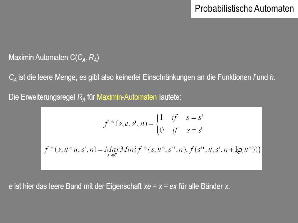 Maximin Automaten C( C A, R A ) C A ist die leere Menge, es gibt also keinerlei Einschränkungen an die Funktionen f und h. Die Erweiterungsregel R A f