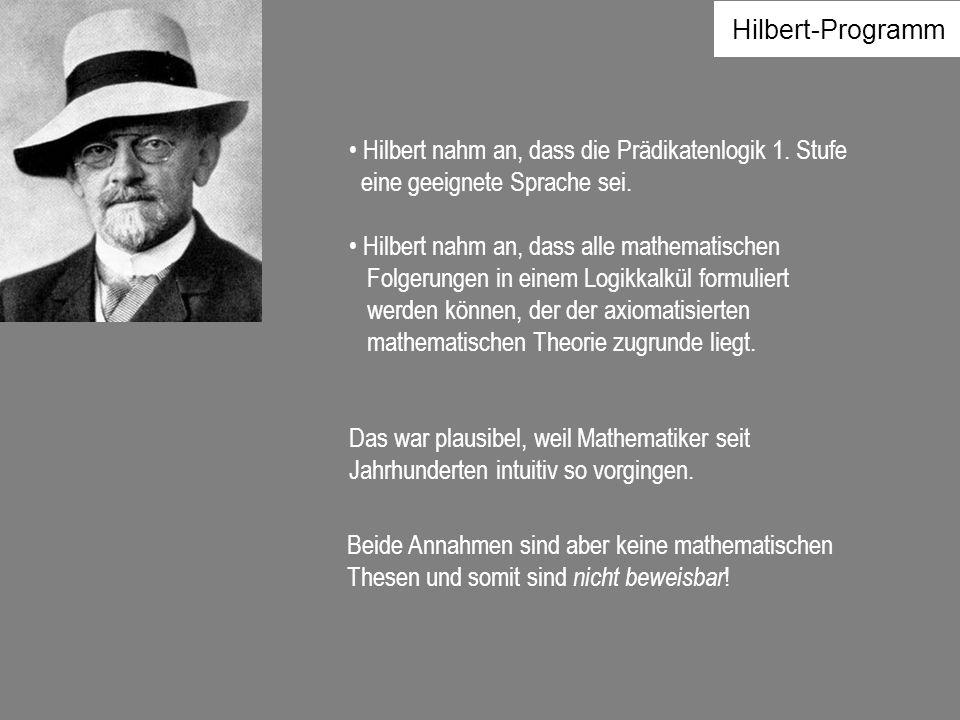 Hilbert nahm an, dass die Prädikatenlogik 1. Stufe eine geeignete Sprache sei. Hilbert nahm an, dass alle mathematischen Folgerungen in einem Logikkal