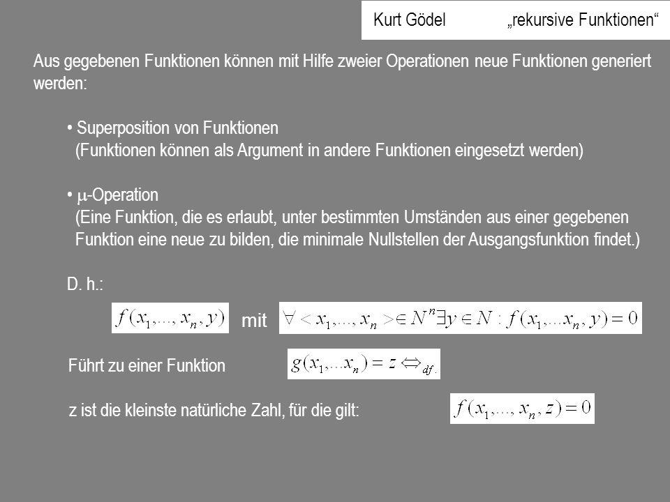 Aus gegebenen Funktionen können mit Hilfe zweier Operationen neue Funktionen generiert werden: Superposition von Funktionen (Funktionen können als Arg