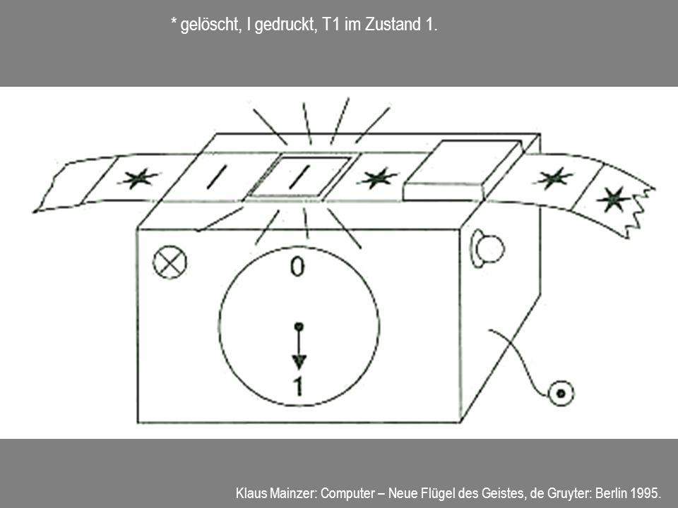 * gelöscht, l gedruckt, T1 im Zustand 1. Klaus Mainzer: Computer – Neue Flügel des Geistes, de Gruyter: Berlin 1995.