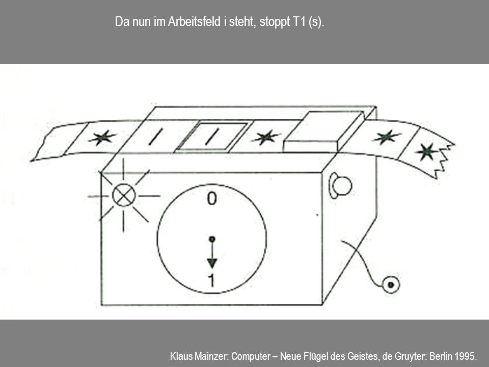 Da nun im Arbeitsfeld i steht, stoppt T1 (s). Klaus Mainzer: Computer – Neue Flügel des Geistes, de Gruyter: Berlin 1995.