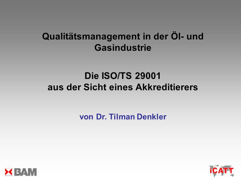 Qualitätsmanagement in der Öl- und Gasindustrie Die ISO/TS 29001 aus der Sicht eines Akkreditierers von Dr. Tilman Denkler