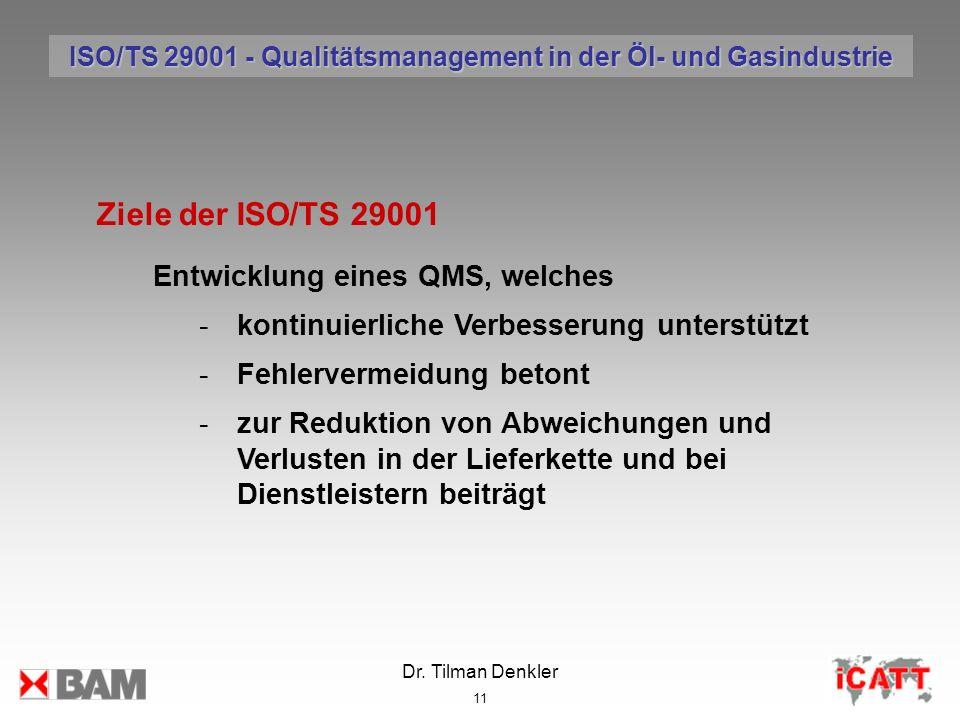 Dr. Tilman Denkler 11 Ziele der ISO/TS 29001 Entwicklung eines QMS, welches -kontinuierliche Verbesserung unterstützt -Fehlervermeidung betont -zur Re