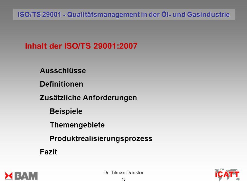 Dr. Tilman Denkler 13 Ausschlüsse Definitionen Zusätzliche Anforderungen Beispiele Themengebiete Produktrealisierungsprozess Fazit Inhalt der ISO/TS 2