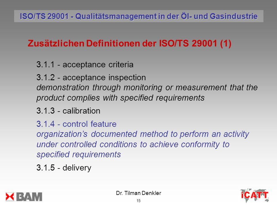 Dr. Tilman Denkler 15 Zusätzlichen Definitionen der ISO/TS 29001 (1) 3.1.1 - acceptance criteria 3.1.2 - acceptance inspection demonstration through m
