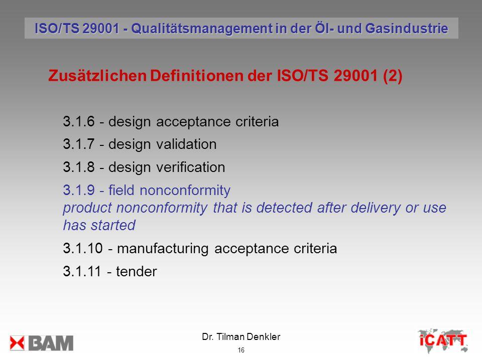 Dr. Tilman Denkler 16 Zusätzlichen Definitionen der ISO/TS 29001 (2) 3.1.6 - design acceptance criteria 3.1.7 - design validation 3.1.8 - design verif