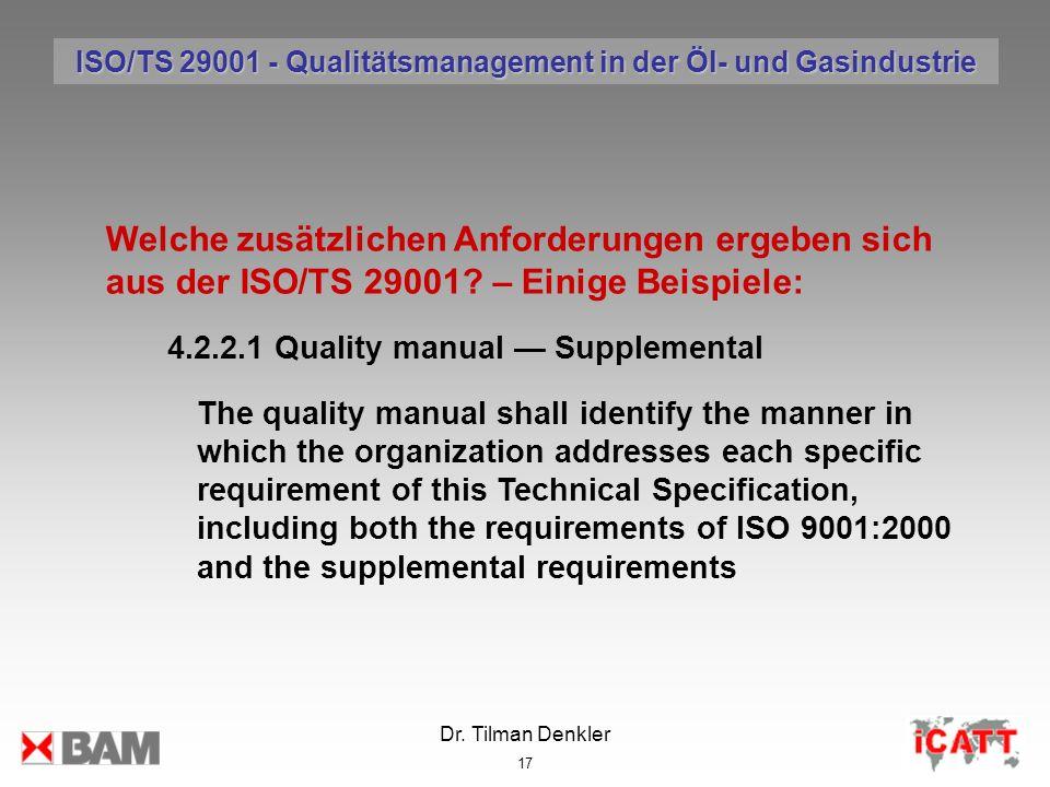 Dr. Tilman Denkler 17 Welche zusätzlichen Anforderungen ergeben sich aus der ISO/TS 29001? – Einige Beispiele: 4.2.2.1 Quality manual Supplemental The