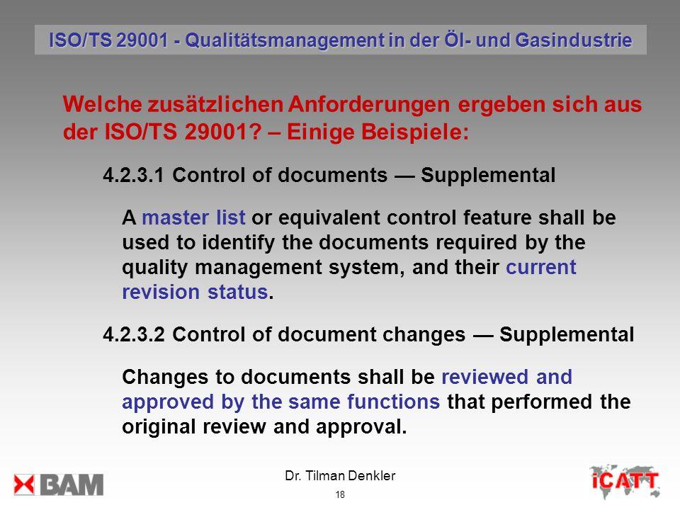 Dr. Tilman Denkler 18 Welche zusätzlichen Anforderungen ergeben sich aus der ISO/TS 29001? – Einige Beispiele: 4.2.3.1 Control of documents Supplement