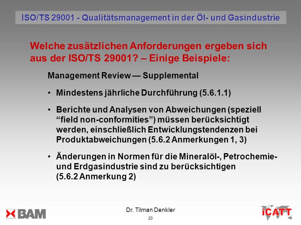 Dr. Tilman Denkler 20 Welche zusätzlichen Anforderungen ergeben sich aus der ISO/TS 29001? – Einige Beispiele: Management Review Supplemental Mindeste