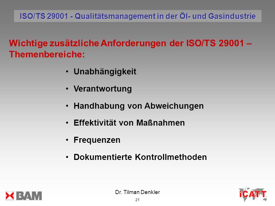 Dr. Tilman Denkler 21 Wichtige zusätzliche Anforderungen der ISO/TS 29001 – Themenbereiche: Unabhängigkeit Verantwortung Handhabung von Abweichungen E