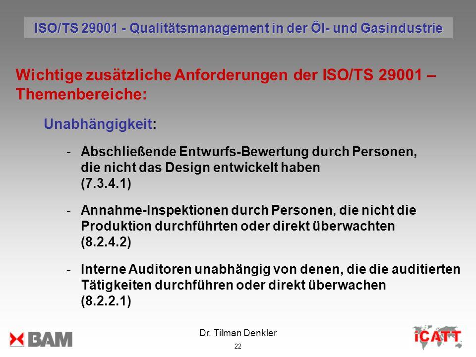 Dr. Tilman Denkler 22 Wichtige zusätzliche Anforderungen der ISO/TS 29001 – Themenbereiche: Unabhängigkeit: -Abschließende Entwurfs-Bewertung durch Pe