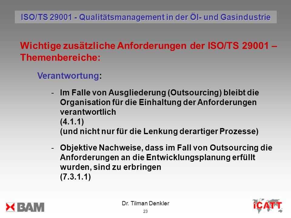 Dr. Tilman Denkler 23 Wichtige zusätzliche Anforderungen der ISO/TS 29001 – Themenbereiche: Verantwortung: -Im Falle von Ausgliederung (Outsourcing) b