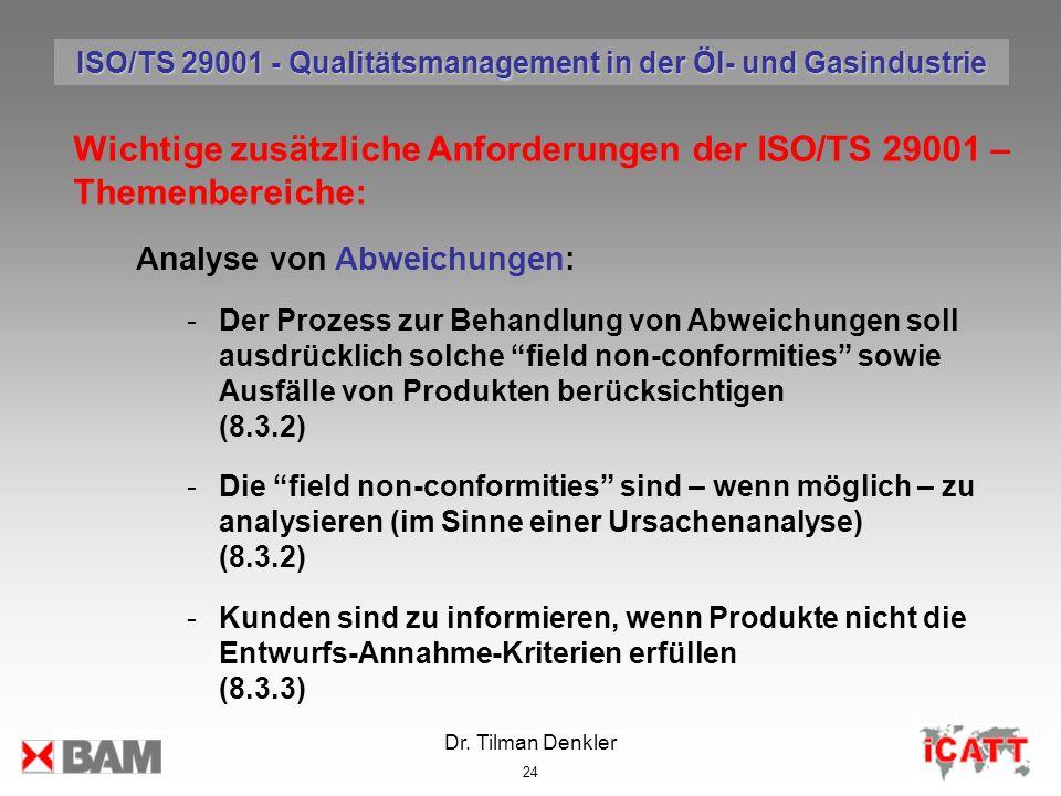 Dr. Tilman Denkler 24 Wichtige zusätzliche Anforderungen der ISO/TS 29001 – Themenbereiche: Analyse von Abweichungen: -Der Prozess zur Behandlung von