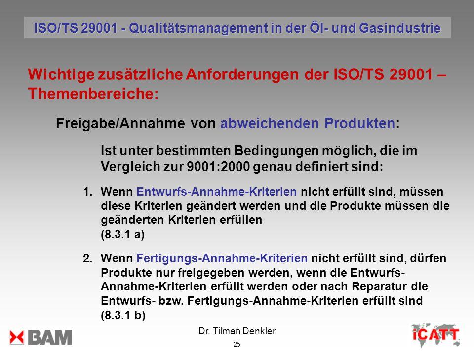 Dr. Tilman Denkler 25 Wichtige zusätzliche Anforderungen der ISO/TS 29001 – Themenbereiche: Freigabe/Annahme von abweichenden Produkten: Ist unter bes