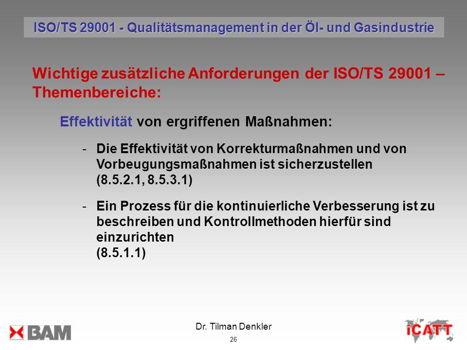 Dr. Tilman Denkler 26 Wichtige zusätzliche Anforderungen der ISO/TS 29001 – Themenbereiche: Effektivität von ergriffenen Maßnahmen: -Die Effektivität