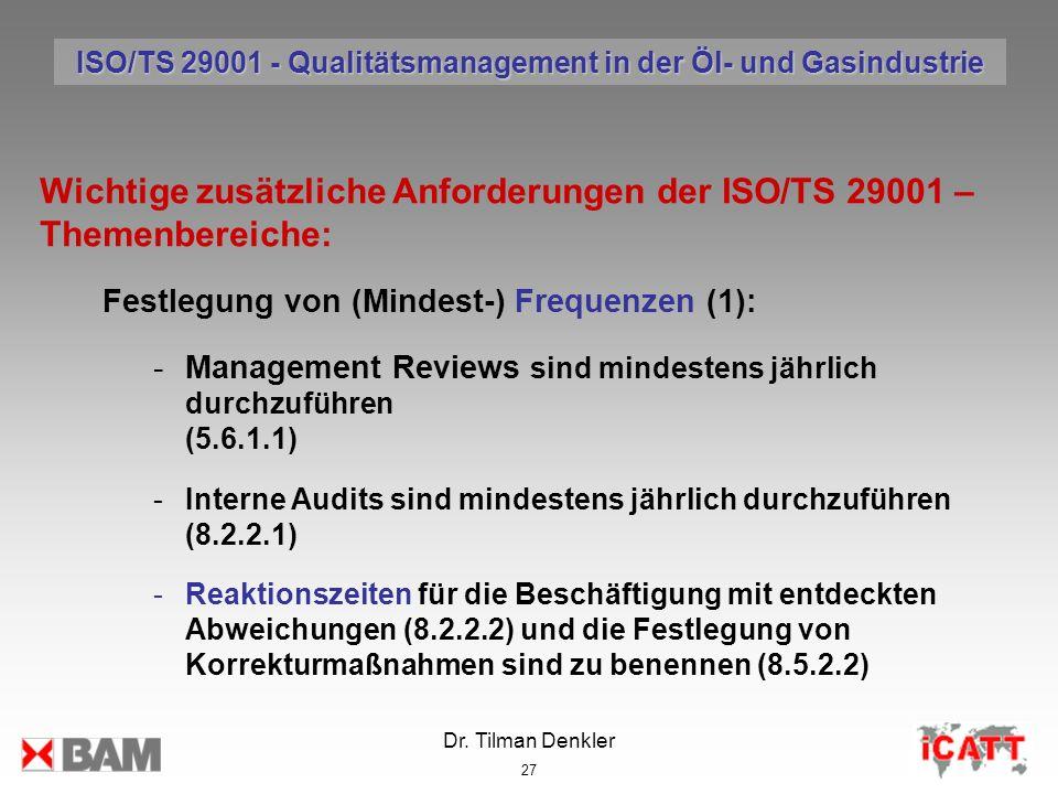 Dr. Tilman Denkler 27 Wichtige zusätzliche Anforderungen der ISO/TS 29001 – Themenbereiche: Festlegung von (Mindest-) Frequenzen (1): -Management Revi