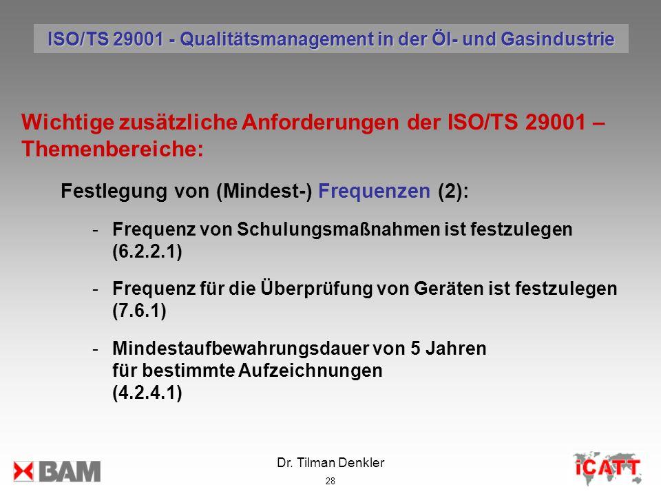 Dr. Tilman Denkler 28 Wichtige zusätzliche Anforderungen der ISO/TS 29001 – Themenbereiche: Festlegung von (Mindest-) Frequenzen (2): -Frequenz von Sc