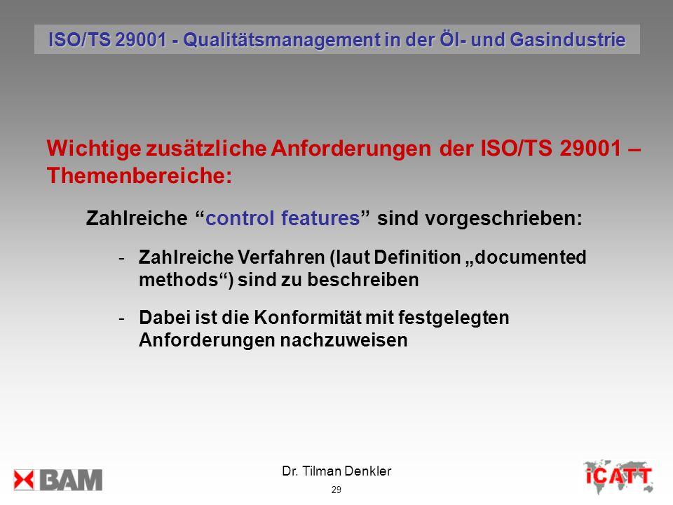 Dr. Tilman Denkler 29 Wichtige zusätzliche Anforderungen der ISO/TS 29001 – Themenbereiche: Zahlreiche control features sind vorgeschrieben: -Zahlreic