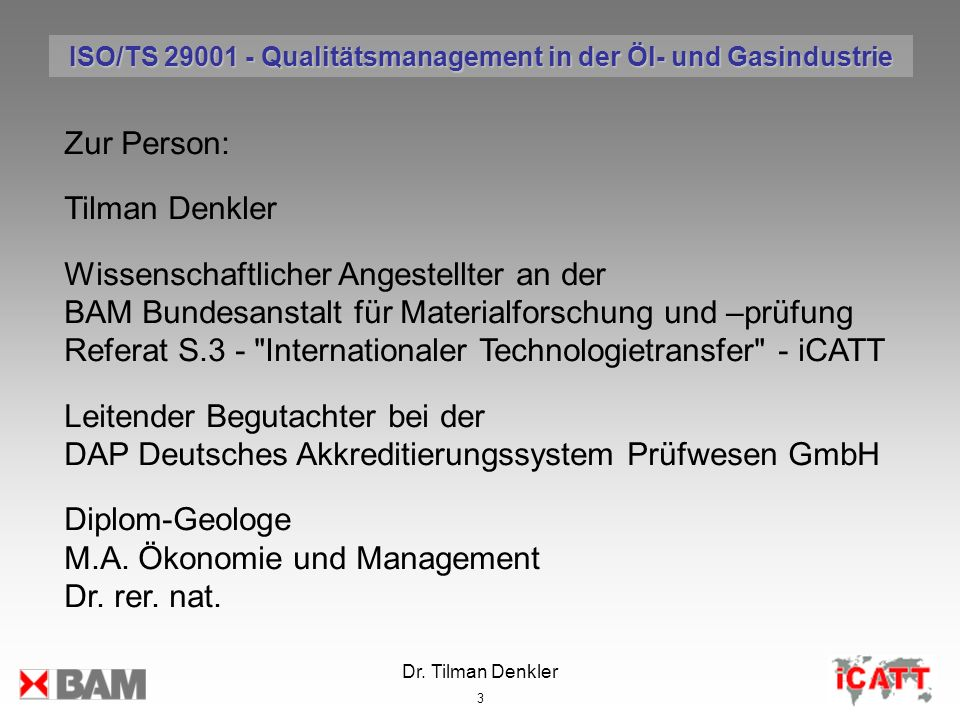 Dr. Tilman Denkler 3 Zur Person: Tilman Denkler Wissenschaftlicher Angestellter an der BAM Bundesanstalt für Materialforschung und –prüfung Referat S.