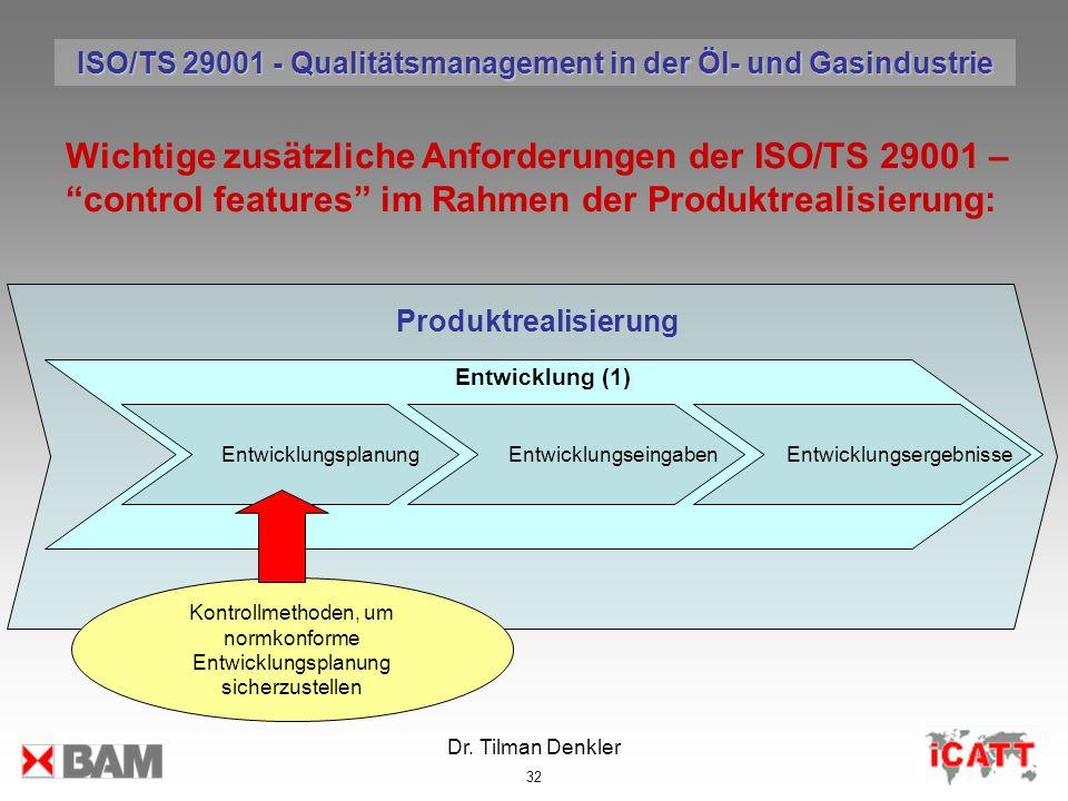 Dr. Tilman Denkler 32 Produktrealisierung Wichtige zusätzliche Anforderungen der ISO/TS 29001 – control features im Rahmen der Produktrealisierung: Ko