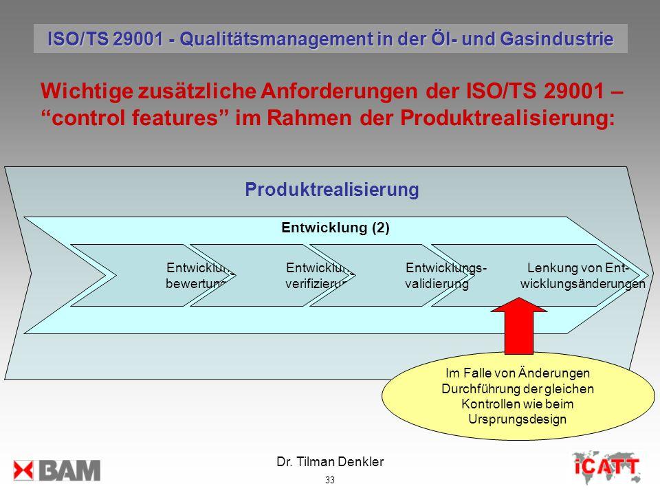 Dr. Tilman Denkler 33 Produktrealisierung Wichtige zusätzliche Anforderungen der ISO/TS 29001 – control features im Rahmen der Produktrealisierung: Im