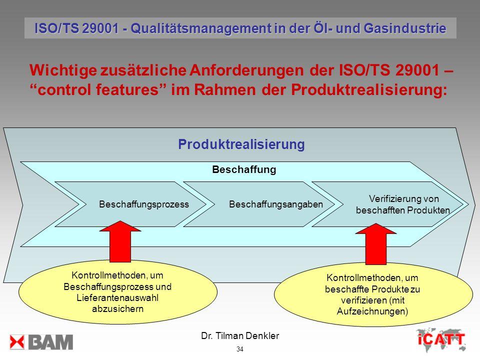Dr. Tilman Denkler 34 Produktrealisierung Wichtige zusätzliche Anforderungen der ISO/TS 29001 – control features im Rahmen der Produktrealisierung: Ko