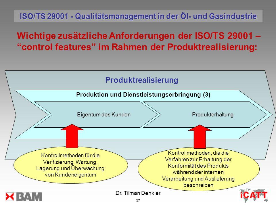 Dr. Tilman Denkler 37 Produktrealisierung Wichtige zusätzliche Anforderungen der ISO/TS 29001 – control features im Rahmen der Produktrealisierung: Ko