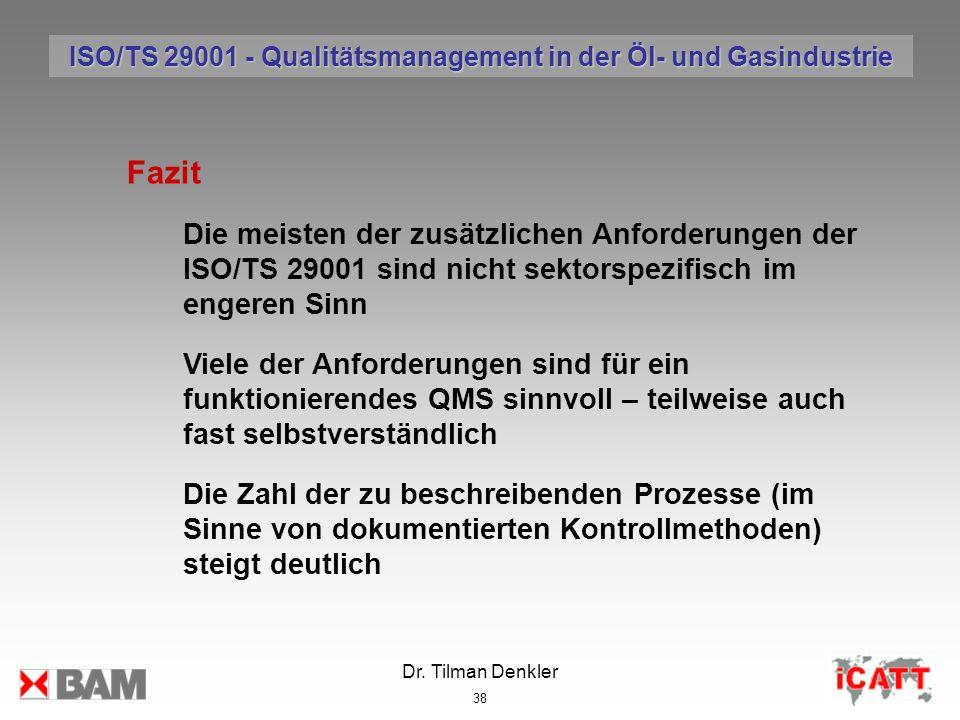 Dr. Tilman Denkler 38 Fazit Die meisten der zusätzlichen Anforderungen der ISO/TS 29001 sind nicht sektorspezifisch im engeren Sinn Viele der Anforder